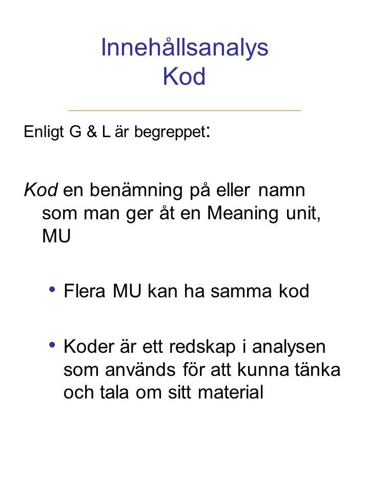 Innehållsanalys Kod Enligt G & L är begreppet: Kod en benämning på eller namn som man ger åt en Meaning unit, MU.