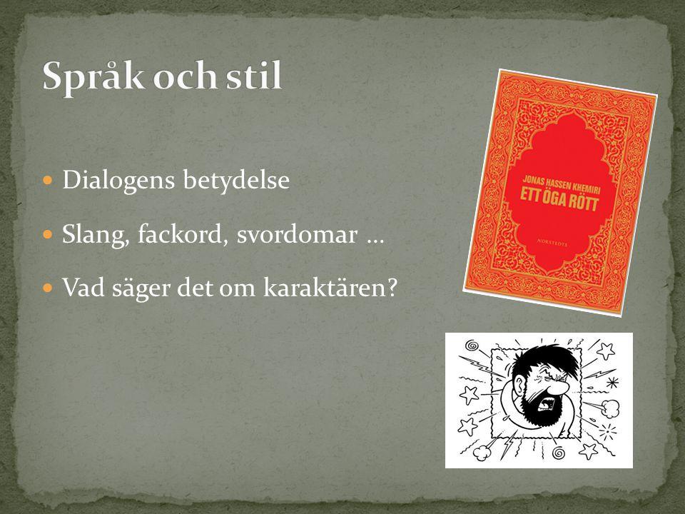 Språk och stil Dialogens betydelse Slang, fackord, svordomar …