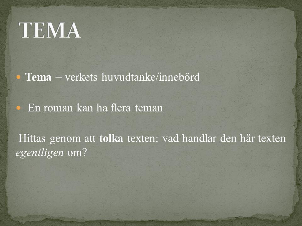 TEMA Tema = verkets huvudtanke/innebörd En roman kan ha flera teman