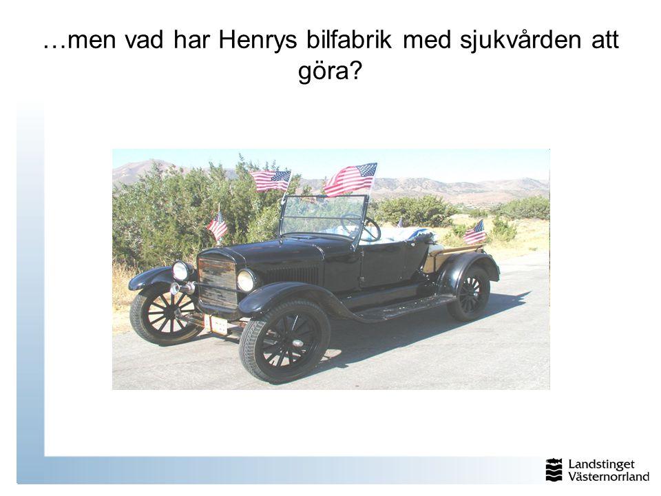 …men vad har Henrys bilfabrik med sjukvården att göra