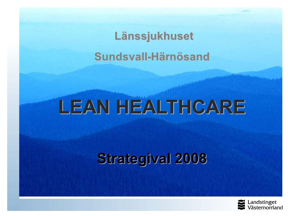 Länssjukhuset Sundsvall-Härnösand LEAN HEALTHCARE Strategival 2008