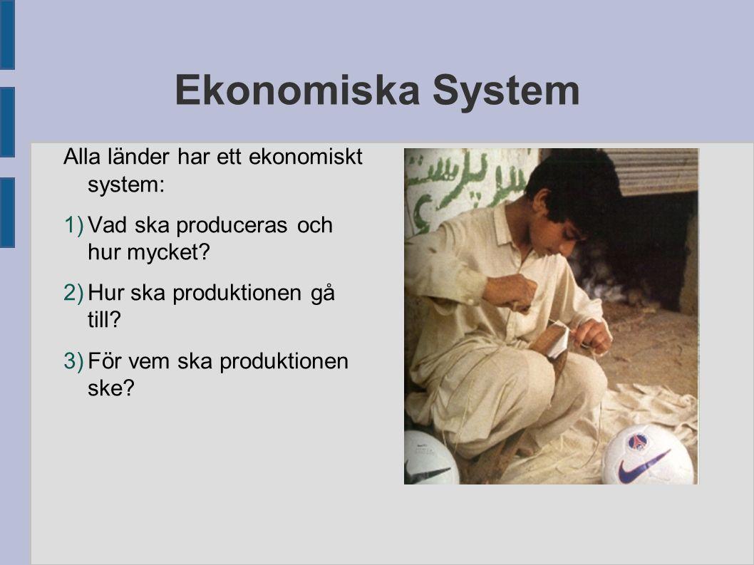 Ekonomiska System Alla länder har ett ekonomiskt system: