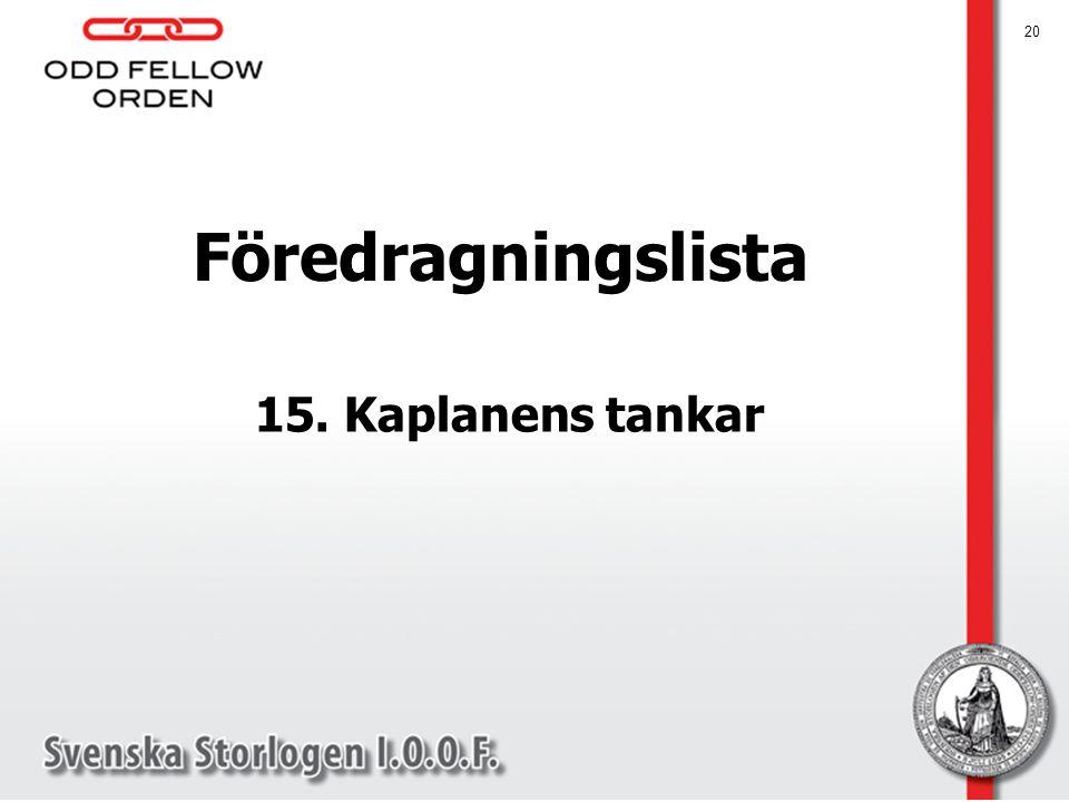 Föredragningslista 15. Kaplanens tankar Obligatorisk punkt.