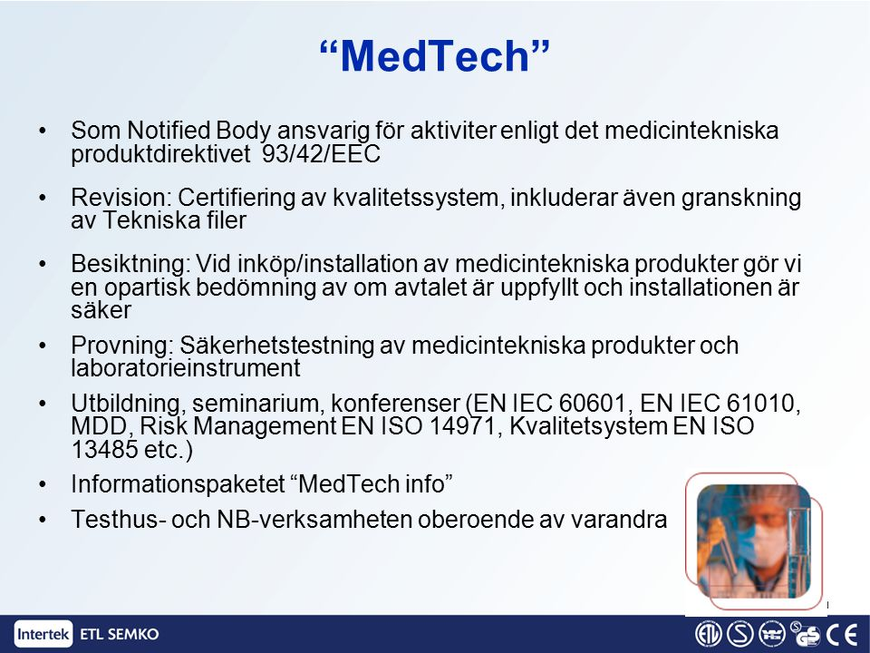 MedTech Som Notified Body ansvarig för aktiviter enligt det medicintekniska produktdirektivet 93/42/EEC.