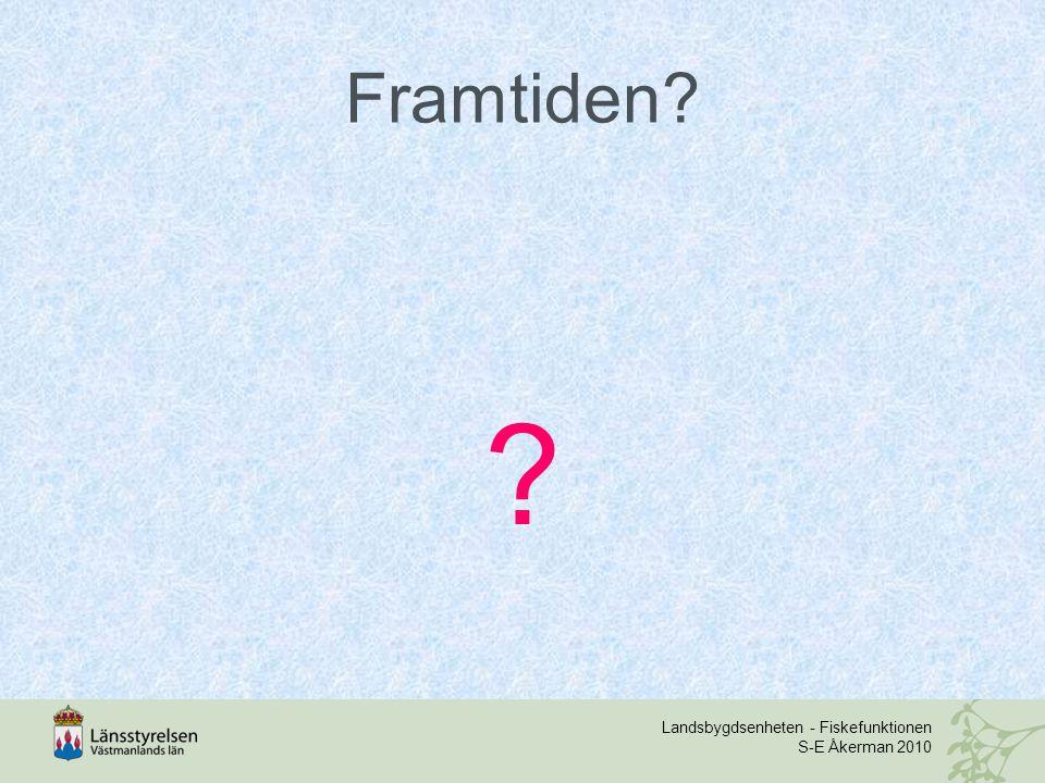 Framtiden Landsbygdsenheten - Fiskefunktionen S-E Åkerman 2010