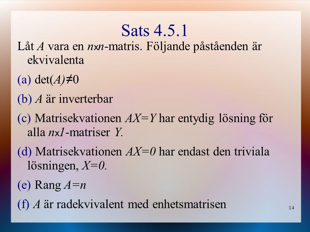 Sats 4.5.1 Låt A vara en nxn-matris. Följande påståenden är ekvivalenta. det(A)≠0. A är inverterbar.