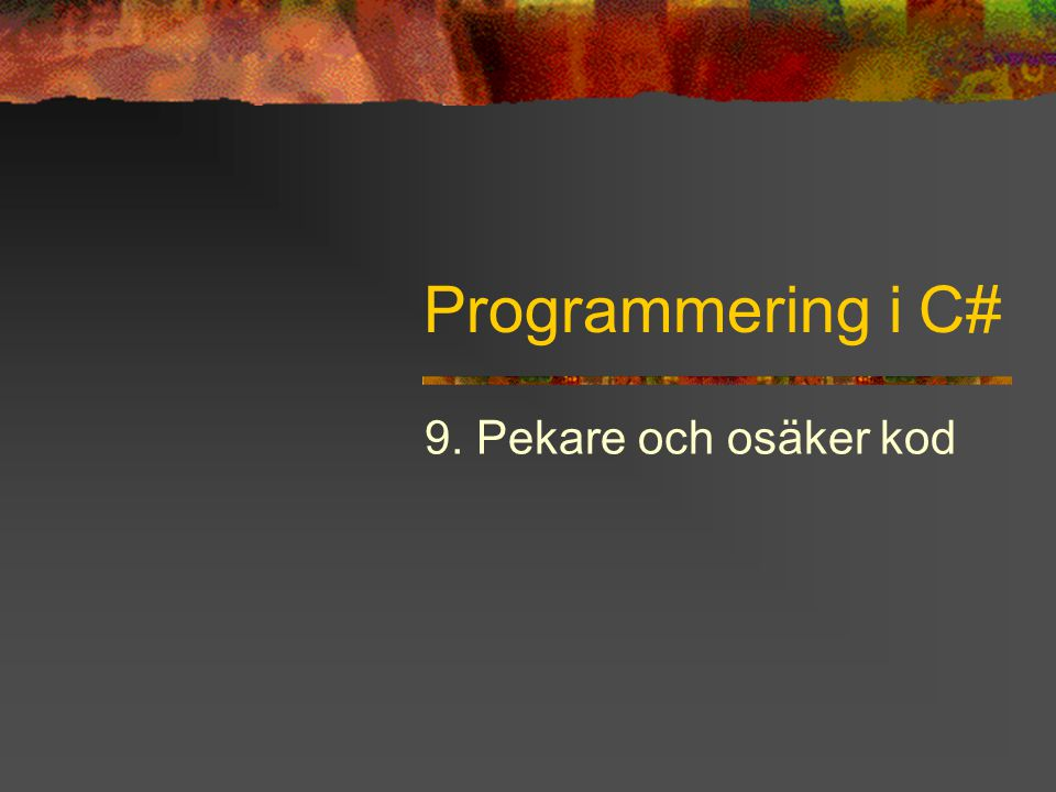 Programmering i C# 9. Pekare och osäker kod