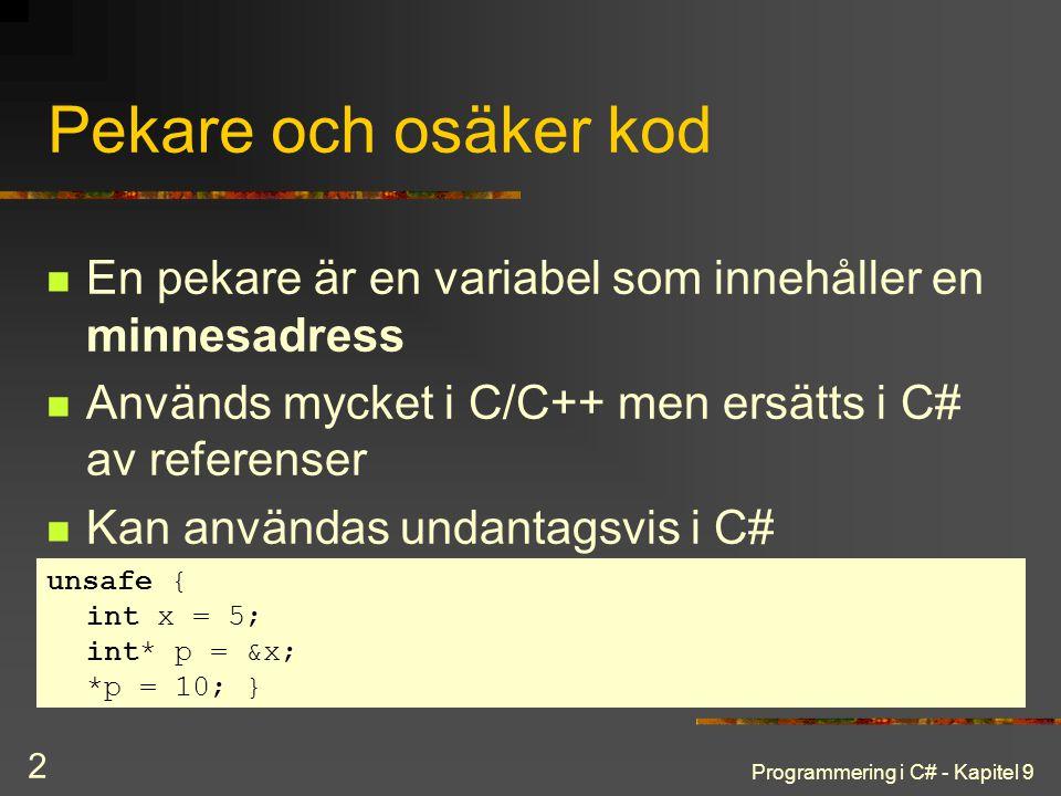 Pekare och osäker kod En pekare är en variabel som innehåller en minnesadress. Används mycket i C/C++ men ersätts i C# av referenser.