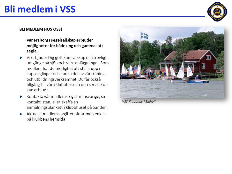 Bli medlem i VSS BLI MEDLEM HOS OSS! Vänersborgs segelsällskap erbjuder möjligheter för både ung och gammal att segla.