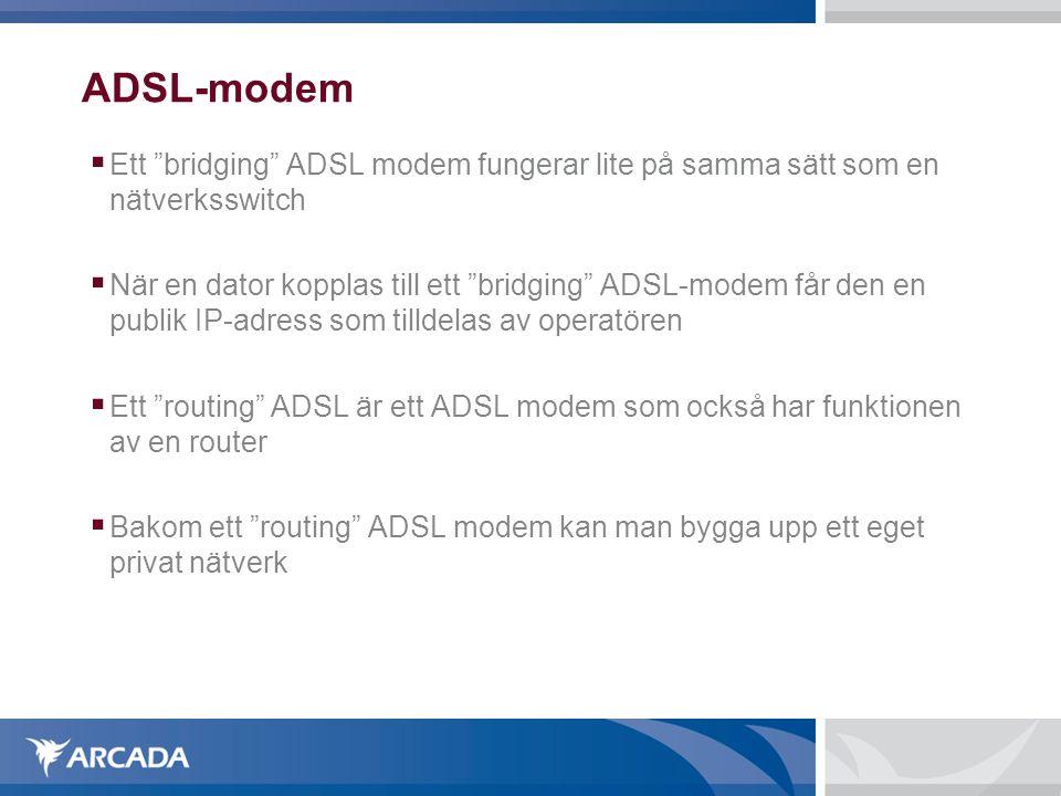 ADSL-modem Ett bridging ADSL modem fungerar lite på samma sätt som en nätverksswitch.
