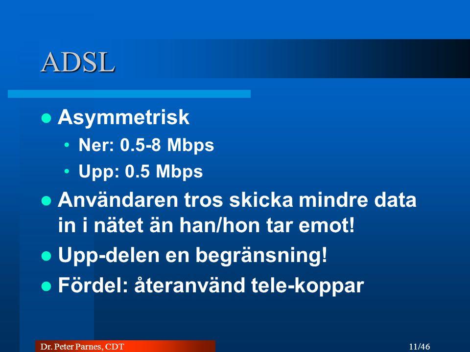ADSL Asymmetrisk. Ner: 0.5-8 Mbps. Upp: 0.5 Mbps. Användaren tros skicka mindre data in i nätet än han/hon tar emot!