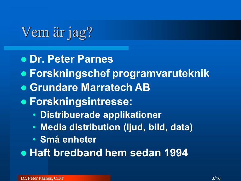 Vem är jag Dr. Peter Parnes Forskningschef programvaruteknik
