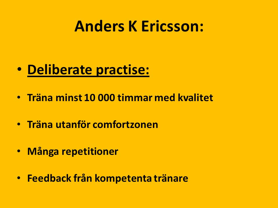Anders K Ericsson: Deliberate practise: