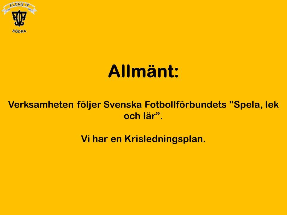 Allmänt: Verksamheten följer Svenska Fotbollförbundets Spela, lek och lär .