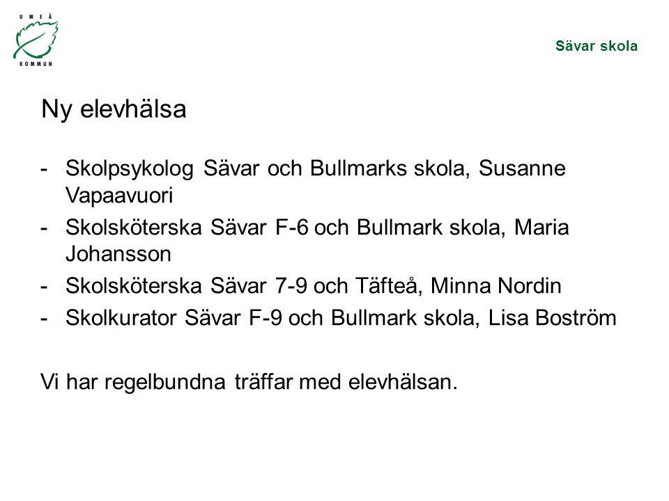 Ny elevhälsa Skolpsykolog Sävar och Bullmarks skola, Susanne Vapaavuori. Skolsköterska Sävar F-6 och Bullmark skola, Maria Johansson.