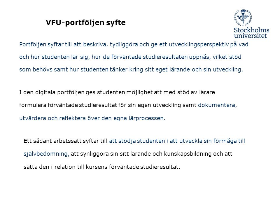 VFU-portföljen syfte Portföljen syftar till att beskriva, tydliggöra och ge ett utvecklingsperspektiv på vad.