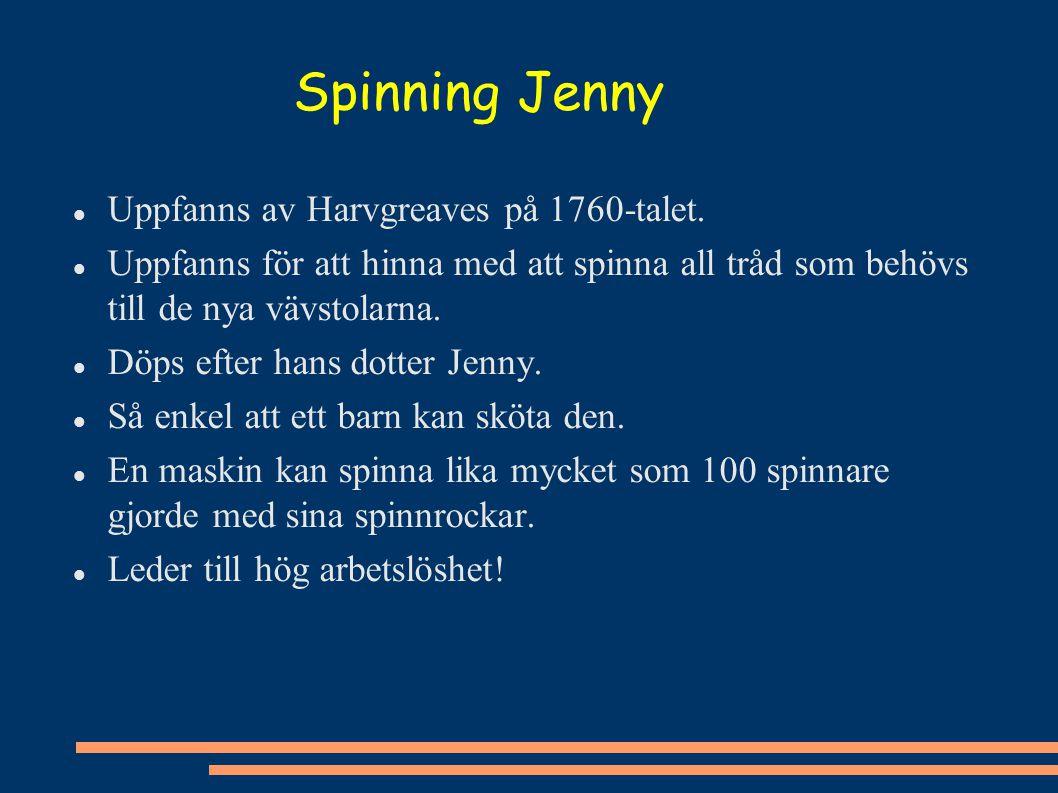 Spinning Jenny Uppfanns av Harvgreaves på 1760-talet.