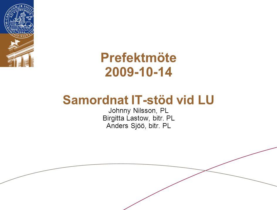 Prefektmöte 2009-10-14 Samordnat IT-stöd vid LU Johnny Nilsson, PL Birgitta Lastow, bitr.
