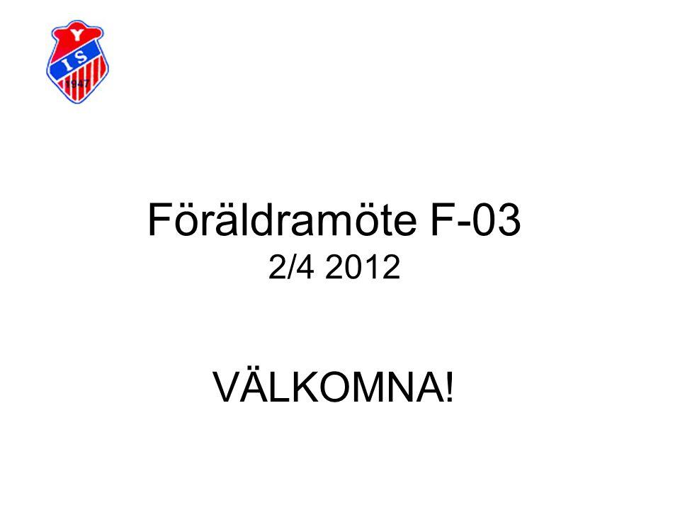 Föräldramöte F-03 2/4 2012 VÄLKOMNA!