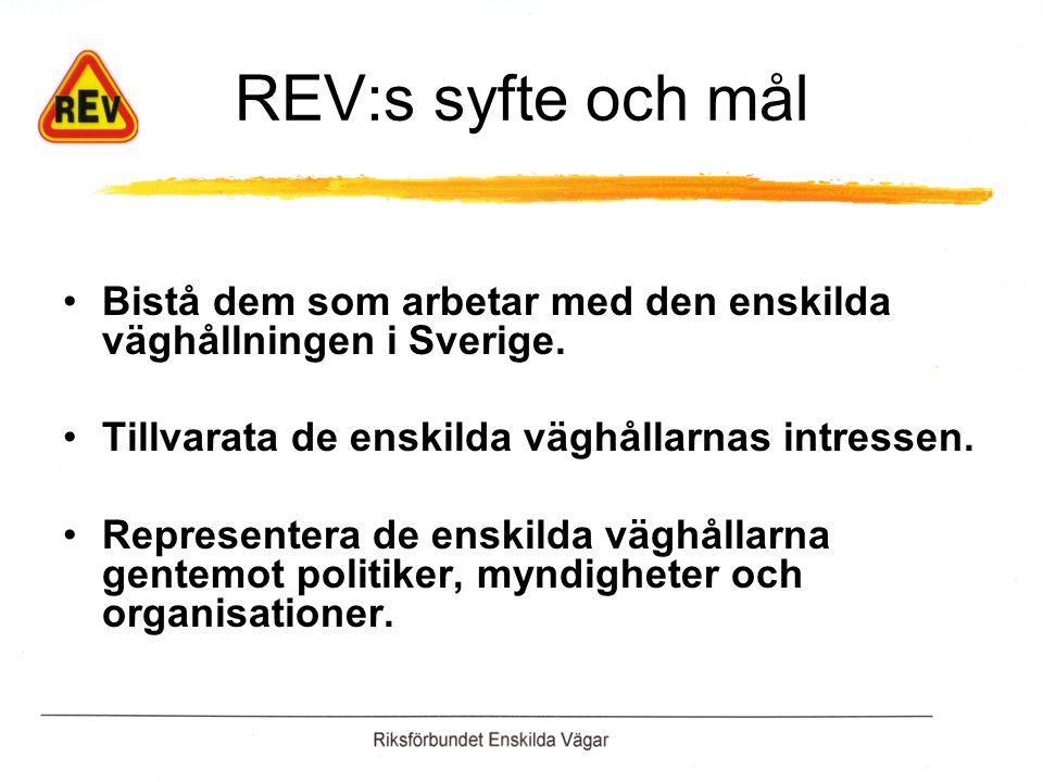 REV:s syfte och mål Bistå dem som arbetar med den enskilda väghållningen i Sverige. Tillvarata de enskilda väghållarnas intressen.