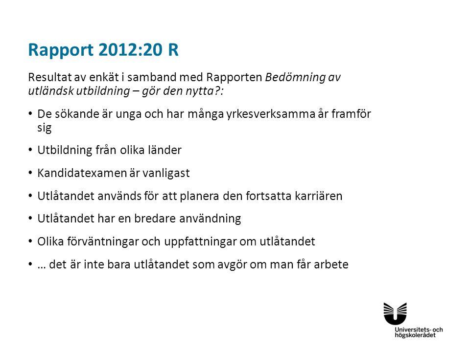 Rapport 2012:20 R Resultat av enkät i samband med Rapporten Bedömning av utländsk utbildning – gör den nytta :