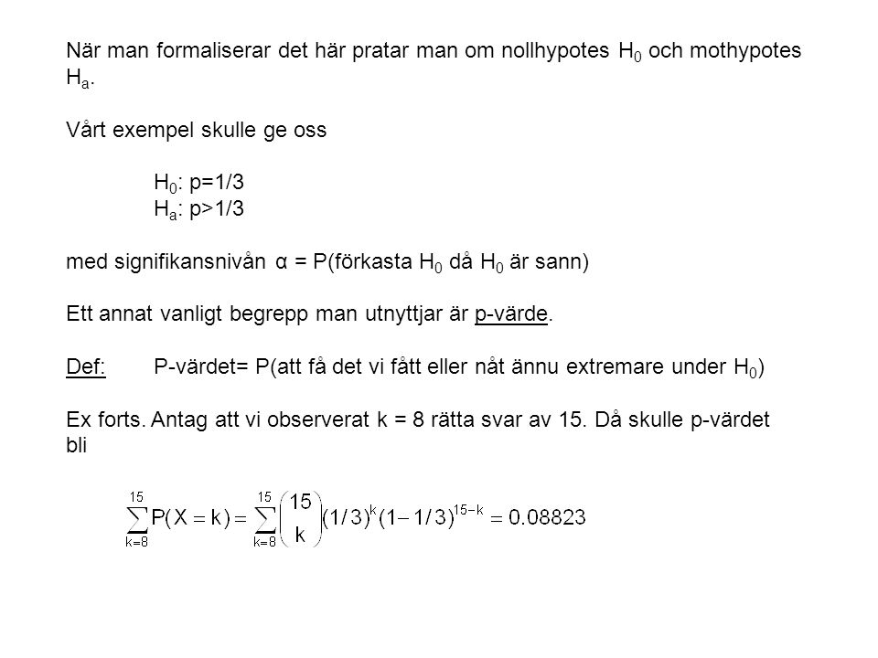 När man formaliserar det här pratar man om nollhypotes H0 och mothypotes Ha.