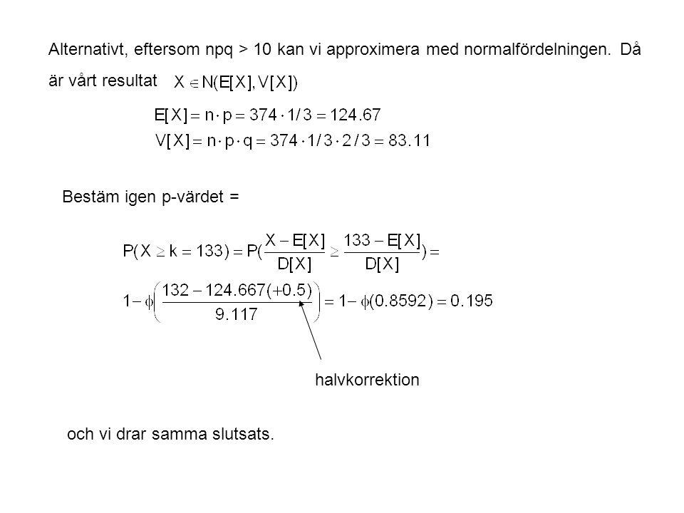 Alternativt, eftersom npq > 10 kan vi approximera med normalfördelningen. Då