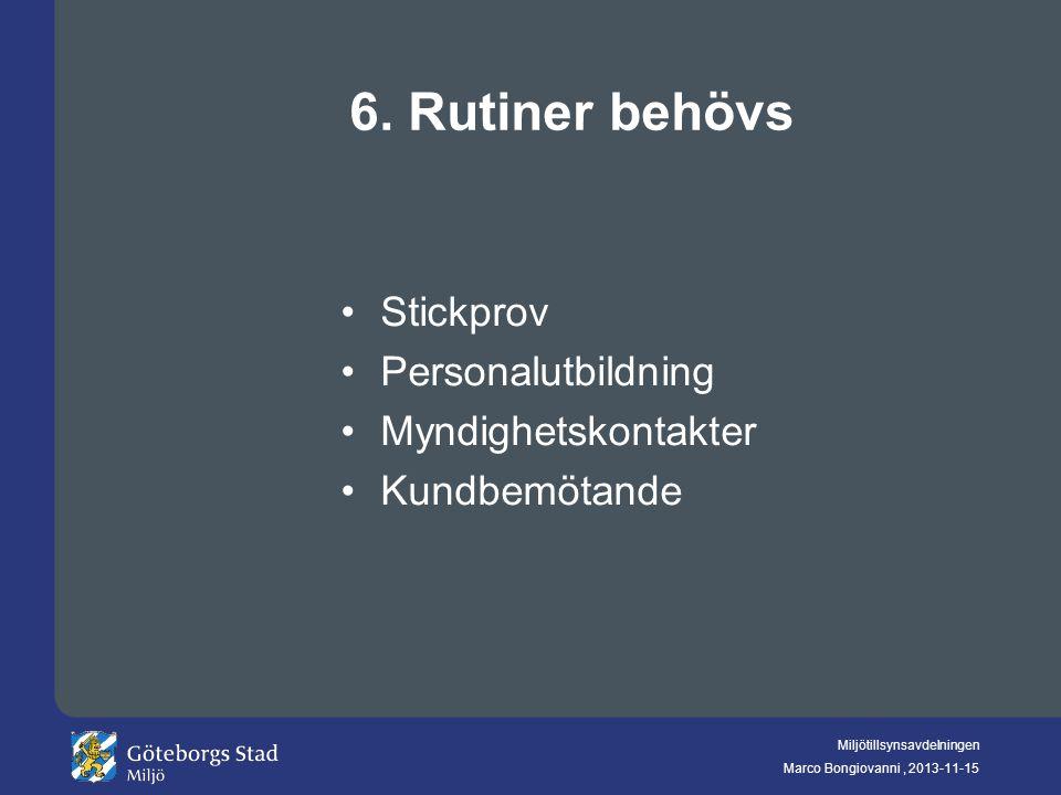 6. Rutiner behövs Stickprov Personalutbildning Myndighetskontakter