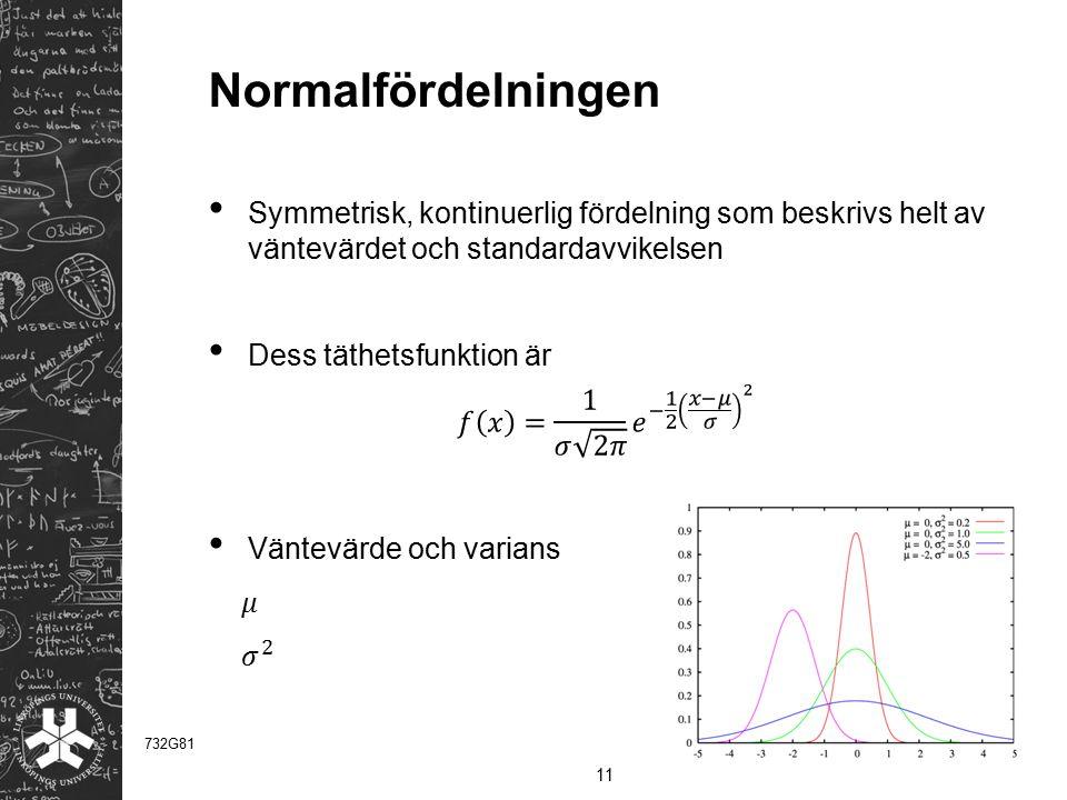 Normalfördelningen Symmetrisk, kontinuerlig fördelning som beskrivs helt av väntevärdet och standardavvikelsen.
