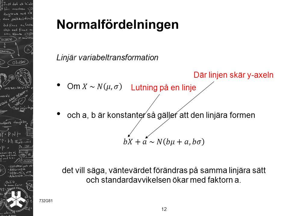 Normalfördelningen Linjär variabeltransformation Om 𝑋 ~ 𝑁 𝜇,𝜎