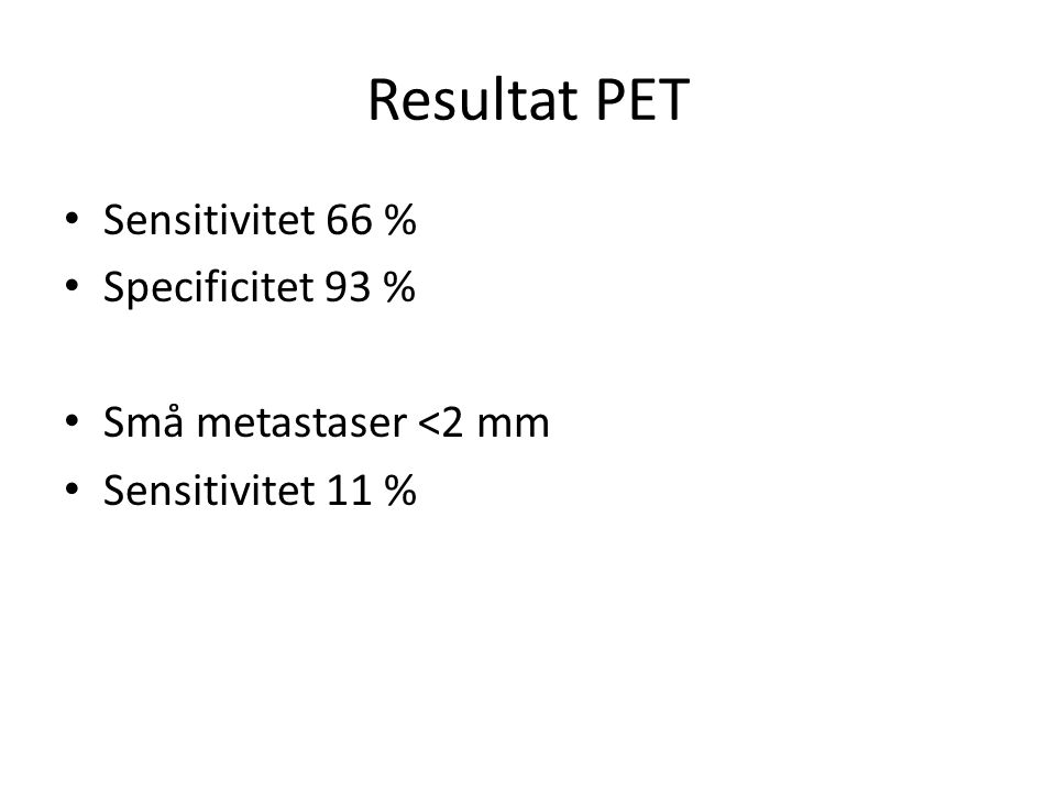 Resultat PET Sensitivitet 66 % Specificitet 93 %