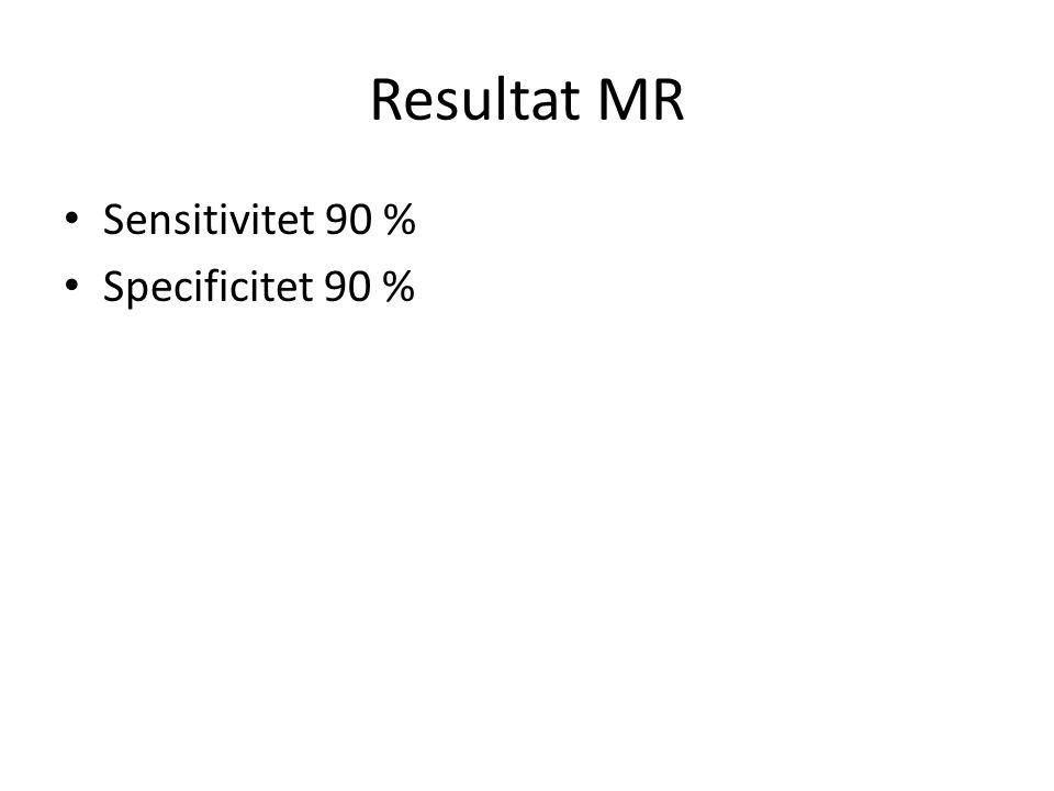 Resultat MR Sensitivitet 90 % Specificitet 90 %