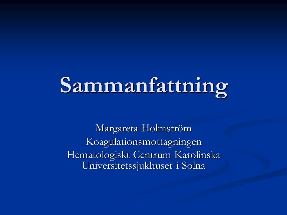 Sammanfattning Margareta Holmström Koagulationsmottagningen