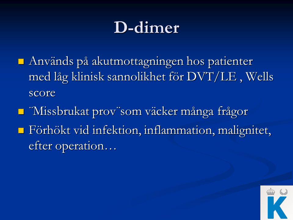 D-dimer Används på akutmottagningen hos patienter med låg klinisk sannolikhet för DVT/LE , Wells score.