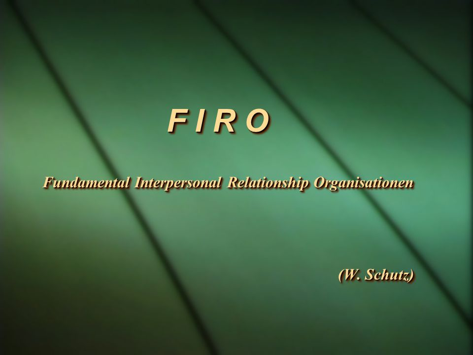 F I R O Fundamental Interpersonal Relationship Organisationen (W. Schutz)