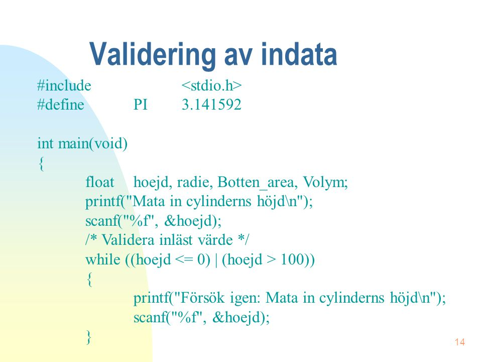 Validering av indata #include <stdio.h> #define PI 3.141592