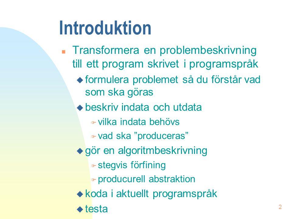 Introduktion Transformera en problembeskrivning till ett program skrivet i programspråk. formulera problemet så du förstår vad som ska göras.