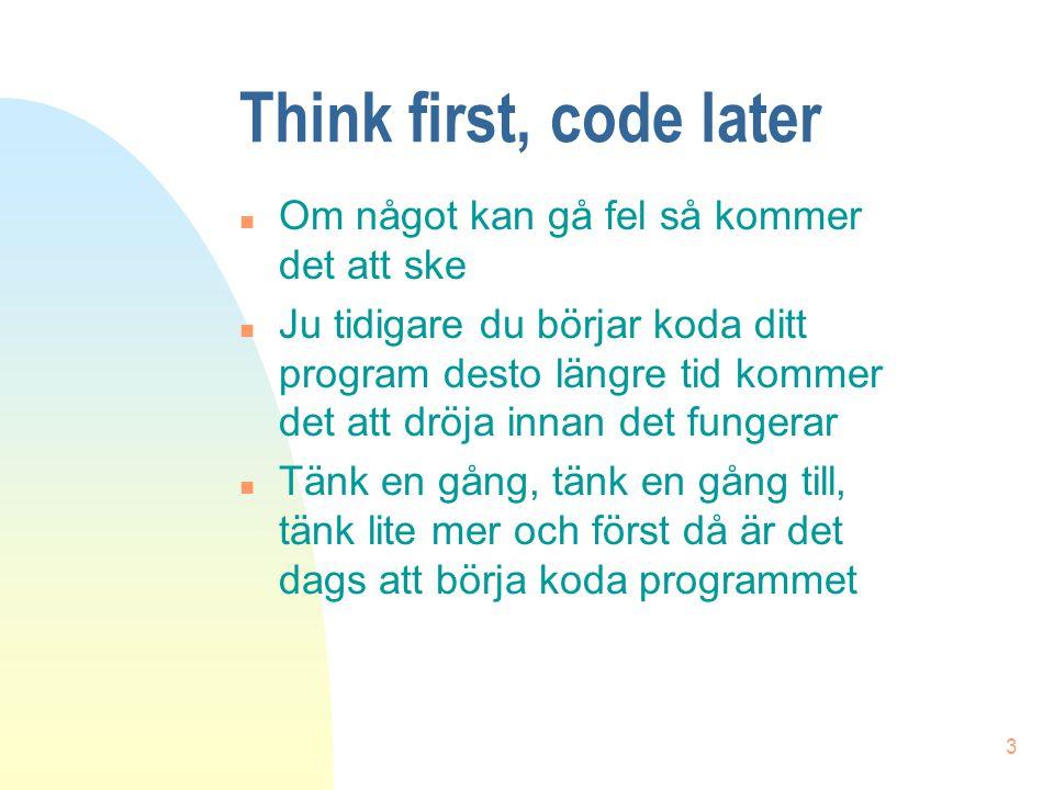 Think first, code later Om något kan gå fel så kommer det att ske