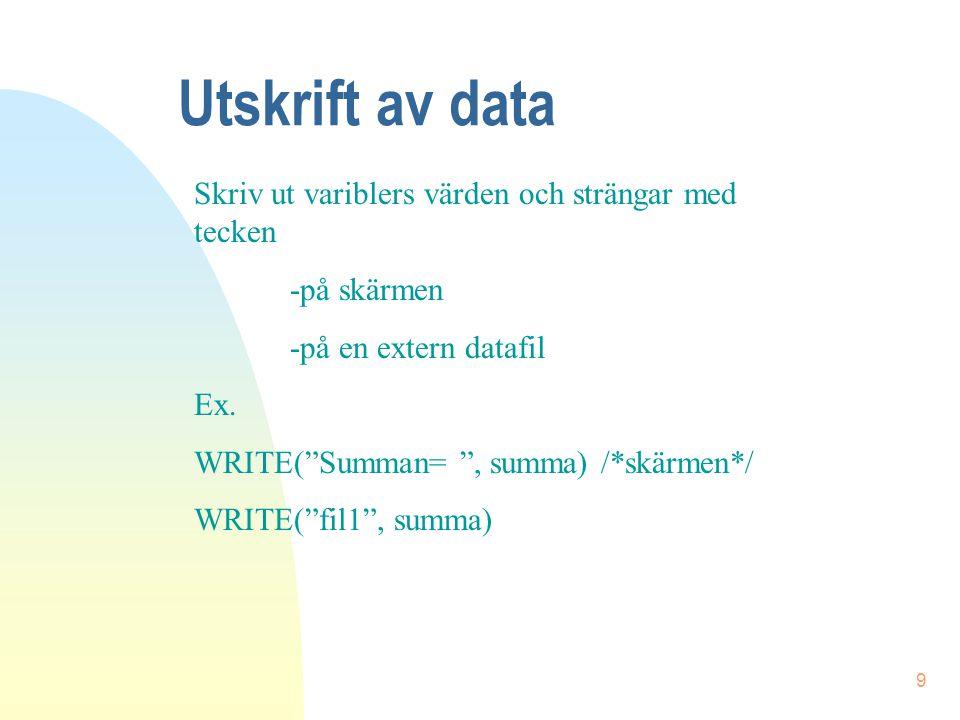 Utskrift av data Skriv ut variblers värden och strängar med tecken