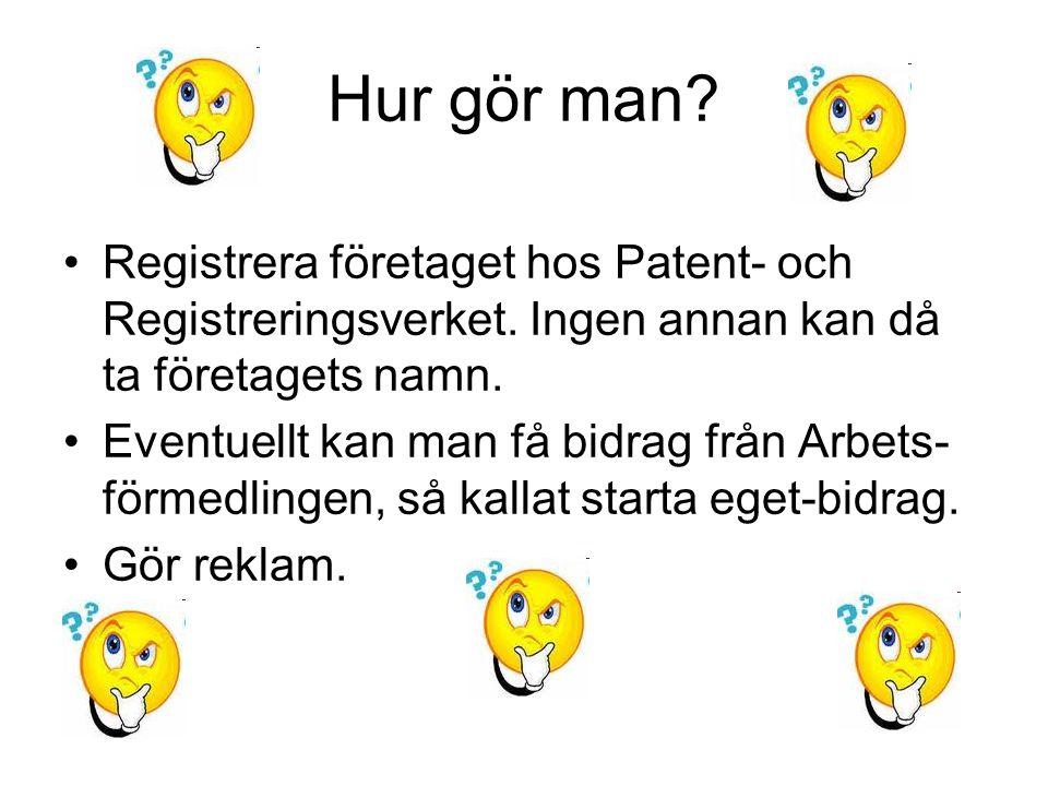 Hur gör man Registrera företaget hos Patent- och Registreringsverket. Ingen annan kan då ta företagets namn.