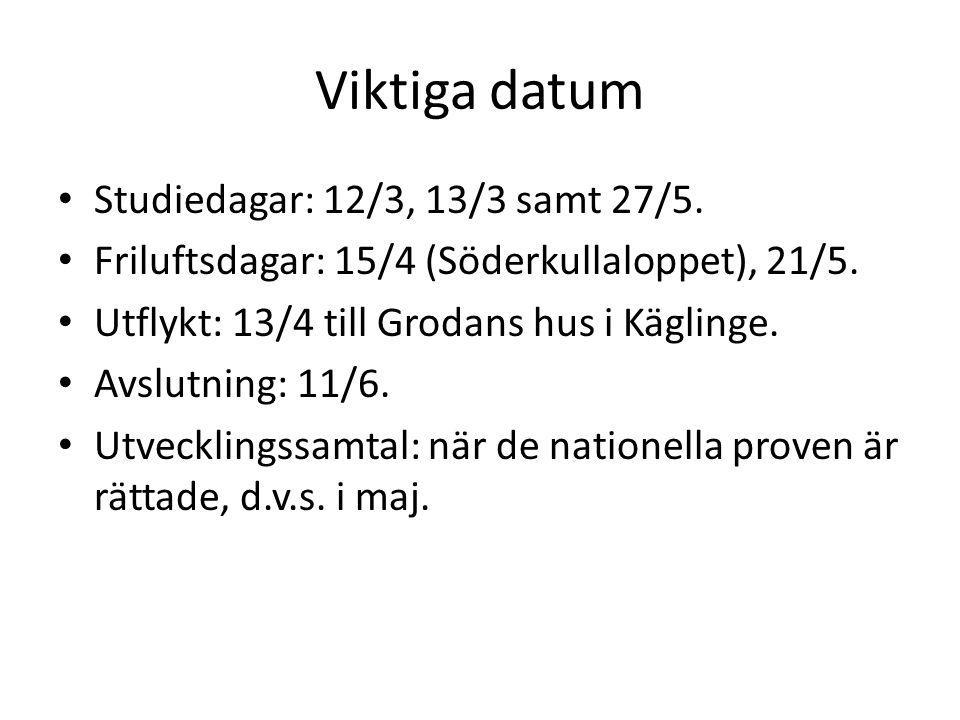 Viktiga datum Studiedagar: 12/3, 13/3 samt 27/5.