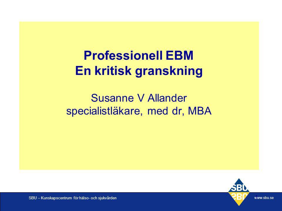 Professionell EBM En kritisk granskning Susanne V Allander specialistläkare, med dr, MBA
