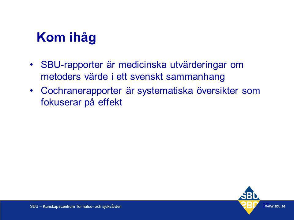 Kom ihåg SBU-rapporter är medicinska utvärderingar om metoders värde i ett svenskt sammanhang.