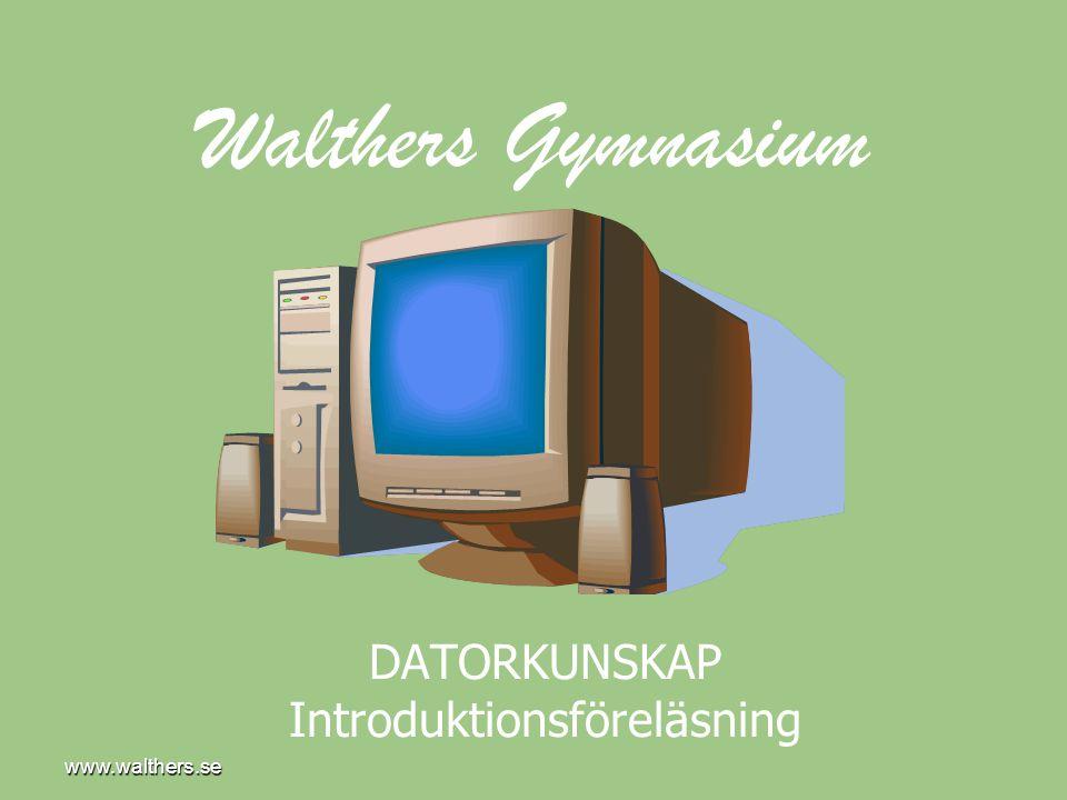 www.walthers.se DATORKUNSKAP Introduktionsföreläsning