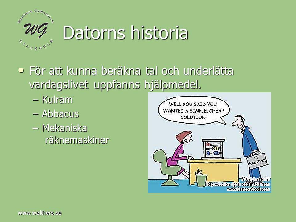 www.walthers.se Datorns historia. För att kunna beräkna tal och underlätta vardagslivet uppfanns hjälpmedel.