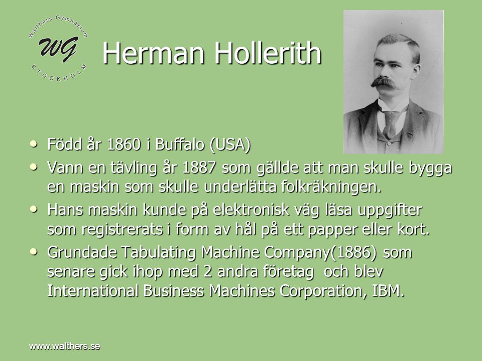 Herman Hollerith Född år 1860 i Buffalo (USA)