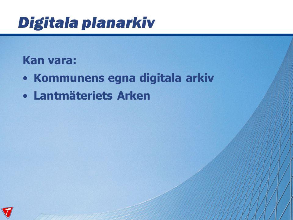 Digitala planarkiv Kan vara: Kommunens egna digitala arkiv