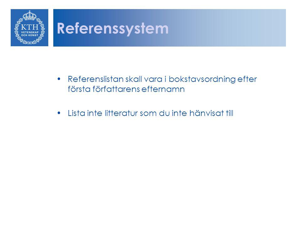 Referenssystem Referenslistan skall vara i bokstavsordning efter första författarens efternamn.