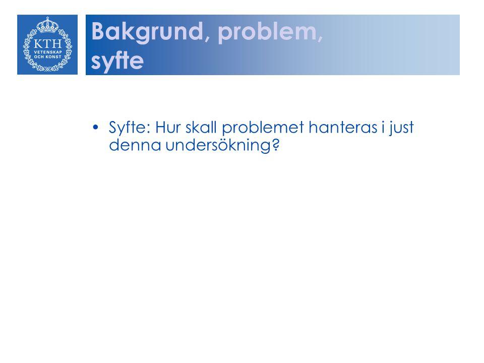Bakgrund, problem, syfte