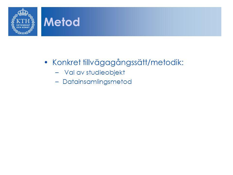 Metod Konkret tillvägagångssätt/metodik: Val av studieobjekt